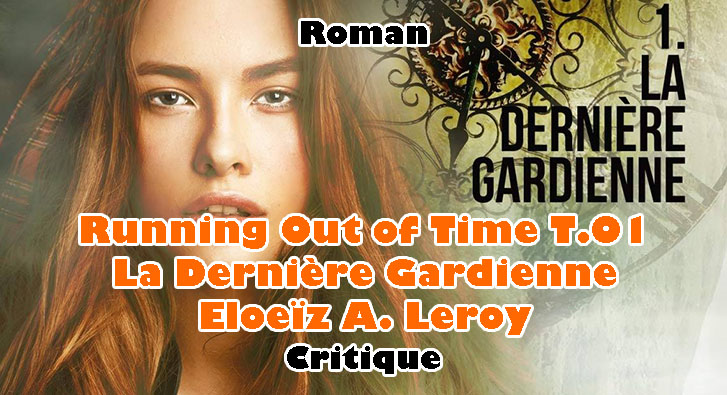 Running Out of Time T.01 – La Dernière Gardienne – Eloeïz A. Leroy