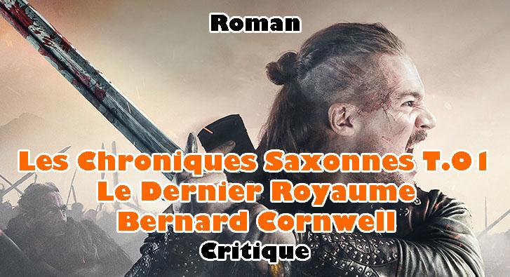 Les Chroniques Saxonnes T.01 – Le Dernier Royaume – Bernard Cornwell